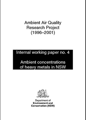 Ambient Air Quality Research Project (1996–2001) Internal working paper no. 4 Ambient concentrations of heavy metals in NSW - cover