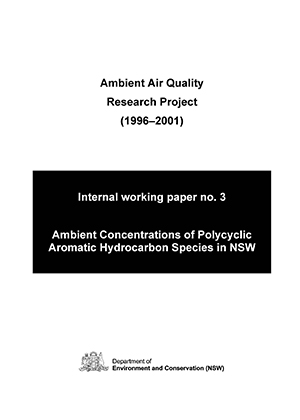 Ambient Air Quality Research Project (1996–2001) Internal working paper no. 3 Ambient concentrations ofpolycyclic aromatic hydrocarbon species in NSW - cover