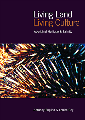 Living Land Living Culture Aboriginal Heritage and Salinity