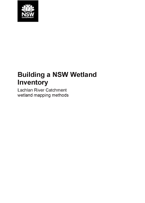 Cover of the Building a NSW Wetland Inventory: Lachlan River Catchment wetland mapping methods